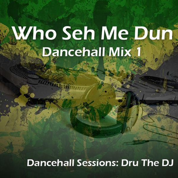 Who Seh Me Dun - Dancehall Mix